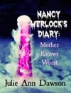 Nancy Werlock's Diary: Mother Knows Worst - Julie Ann Dawson