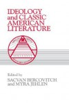 Ideology and Classic American Literature - Sacvan Bercovitch, Albert Gelpi