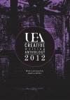Uea Creative Writing Prose Anthology 2012. Edited by Nathan Hamilton and Rachel Hore - Nathan Hamilton