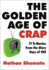The Golden Age of Crap - Nathan Shumate