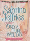 Only a Duke Will Do - Sabrina Jeffries, Justine Eyre