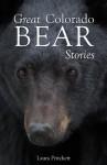 Great Colorado Bear Stories - Laura Pritchett