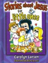 Stories about Jesus for Little Ones (Board Book) - Carolyn Larsen