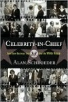 Celebrity-in-Chief: How Show Business Took Over The White House - Alan Schroeder