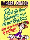 Pack Up Your Gloomies In A Great Big Box - Barbara Johnson