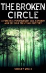 The Broken Circle (Kennedy & Trentham Mystery 4) - Shirley Wells