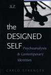 The Designed Self: Psychoanalysis and Contemporary Identities - Carlo Strenger