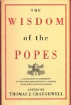 The Wisdom of the Popes: A Collection of Statements of the Popes Since Peter on a Variety of Religious and Social Issues - Thomas J. Craughwell