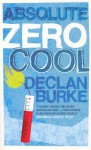 Absolute Zero Cool - Declan Burke