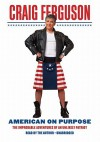 American on Purpose: The Improbable Adventures of an Unlikely Patriot - Craig Ferguson