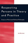 Respecting Persons in Theory and Practice: Essays on Moral and Political Philosophy - Jan Narveson