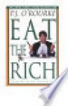 Eat the Rich - P.J. O'Rourke