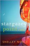 Stargazey Point: A Novel - Shelley Noble