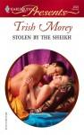 Stolen by the Sheikh - Trish Morey