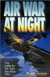 Air War at Night: The Battle for the Night Sky Since 1915 - Robert Jackson