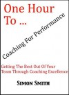 One Hour To Coaching For Performance - Getting The Best Out Of Your Team Through Coaching Excellence (6) - Simon Smith