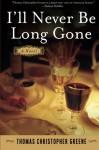 I'll Never Be Long Gone: A Novel - Thomas Christopher Greene