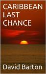 CARIBBEAN LAST CHANCE (The sexy criminal sailing adventures of Tony Bartoni) - David Barton