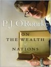 P. J. O'Rourke on the Wealth of Nations - P.J. O'Rourke, Michael Prichard