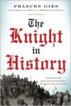 The Knight in History - Frances Gies