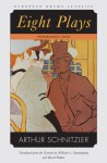 Eight Plays - Arthur Schnitzler, David Palmer, William L. Cunningham