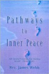 Pathways to Inner Peace: Life-Saving Processes for Healing Heart-Mind-Soul - James Webb
