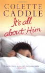 It's All About Him - Colette Caddle