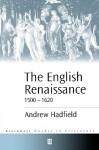 The English Renaissance 1500-1620 - Andrew Hadfield