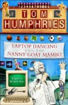 Laptop Dancing and the Nanny Goat Mambo - Tom Humphries