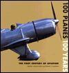 100 Planes, 100 Years: The First Century of Aviation - Fred Winkowski, Frank Sullivan