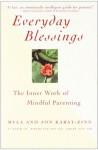 Everyday Blessings: The Inner Work of Mindful Parenting - Myla Kabat-Zinn, Jon Kabat-Zinn