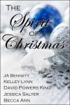 The Spirit of Christmas - J.A. Bennett, Kelley Lynn, David Powers King, Jessica Salyer, Becca Ann