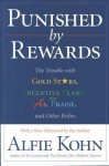 Punished by Rewards: The Trouble with Gold Stars, Incentive Plans, A'S, Praise, and Other Bribes - Alfie Kohn