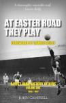 At Easter Road They Play: A Post-War History of Hibs: Volume One 1945-1967 - John Campbell