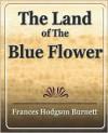 The Land of the Blue Flower - Frances Hodgson Burnett