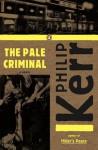 The Pale Criminal: A Bernie Gunther Novel - Philip Kerr