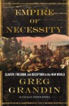 The Empire of Necessity: Slavery, Freedom, and Deception in the New World - Greg Grandin