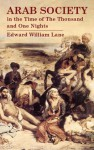 Arab Society in the Time of The Thousand and One Nights - Edward William Lane, Stanley Lane-Poole