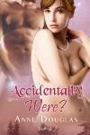 Accidentally Were? - Anne Douglas