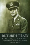 Richard Hillary: The Definitive Biography of a Battle of Britain Fighter Pilot and Author of The Last Enemy - David Ross