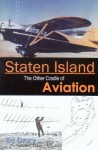 Staten Island: The Other Cradle of Aviation - Ed Drury