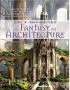 How to Draw and Paint Fantasy Architecture - Rob Alexander