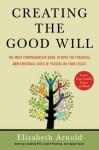 Creating the Good Will: The Most Comprehensive Guide to Both the Financial and Emotional Sides of Passing on Your Legacy - Elizabeth Arnold