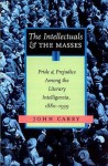 The Intellectuals And The Masses: Pride and Prejudice Among the Literary Intelligentsia, 1880-1939 - John Carey