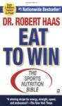 Eat To Win: The Sports Nutrition Bible (Signet) - Robert Haas Ms, Martina Navratilova