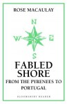 Fabled Shore: From the Pyrenees to Portugal (Bloomsbury Reader) - Rose Macaulay