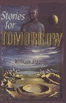 Stories for Tomorrow an Anthology of Modern Science Fiction - Sam Sloan, Arthur C. Clarke, Anthony Boucher, Eric Frank Russell, James Blish, Chad Oliver, H.B. Fyfe, Kris Neville, John Christopher, Mildred Clingerman, Frank M. Robinson, Murray Leinster, Milton Lesser, Raymond Jones, William Milligan Sloane, Wilmer Shiras, Ray Bradbu