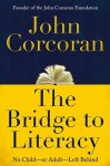 The Bridge to Literacy: No Child--or Adult--Left Behind - John Corcoran