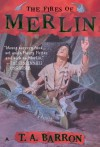 The Fires of Merlin - T.A. Barron
