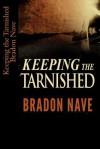 Keeping the Tarnished - MR Bradon J Nave
